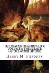 The Psalms of Mortality, Volume 5: The Solace of the Word of Life