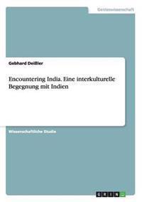 Encountering India. Eine Interkulturelle Begegnung Mit Indien