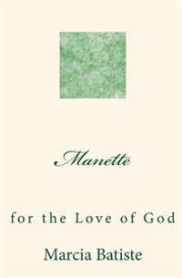 Manette: For the Love of God