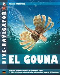 Dive-Navigator El Gouna: Die Besten Tauchplatze Nordlich Der Ferienort El Gouna: 31 Vollfarb-3D-Karten Und Eine Detaillierte Beschreibung Sowie