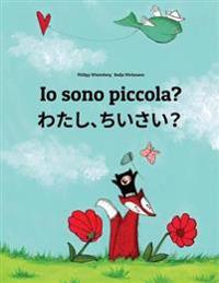 IO Sono Piccola? Watashi, Chisai?: Libro Illustrato Per Bambini: Italiano-Giapponese (Edizione Bilingue)