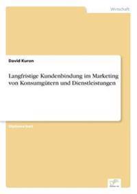 Langfristige Kundenbindung Im Marketing Von Konsumgutern Und Dienstleistungen
