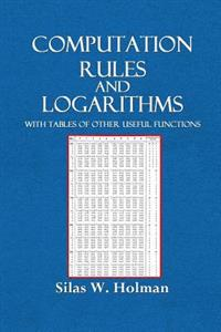 Computation Rules and Logarithms: With Tables of Other Useful Functions