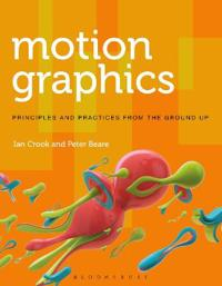 Motion Graphics: Principles and Practices from the Ground Up