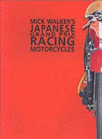 Mick Walker's Japanese Grand Prix Racing Motorcycles