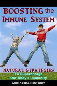 Boosting the Immune System: Natural Strategies to Supercharge Our Body's Immunity