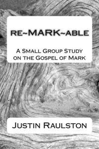 Re Mark Able: A Small Group Study on the Gospel of Mark