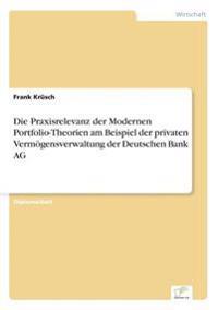 Die Praxisrelevanz Der Modernen Portfolio-Theorien Am Beispiel Der Privaten Vermogensverwaltung Der Deutschen Bank AG