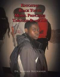 Educating Black Youth Moral Principles Through Black Art