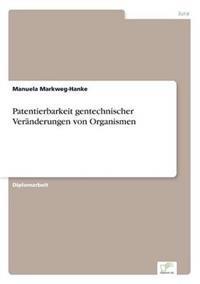 Patentierbarkeit Gentechnischer Veranderungen Von Organismen