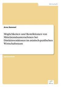 Moglichkeiten Und Restriktionen Von Mittelstandsunternehmen Bei Direktinvestitionen Im Asiatisch-Pazifischen Wirtschaftsraum