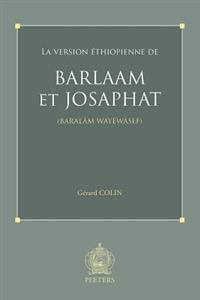 La Version Ethiopienne de Barlaam Et Josaphat (Baralam Wayewasef)