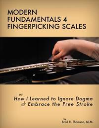 Modern Fundamentals 4 Fingerpicking Scales: How I Learned to Ignore Dogma & Embrace the Free Stroke