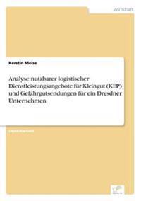 Analyse Nutzbarer Logistischer Dienstleistungsangebote Fur Kleingut (Kep) Und Gefahrgutsendungen Fur Ein Dresdner Unternehmen
