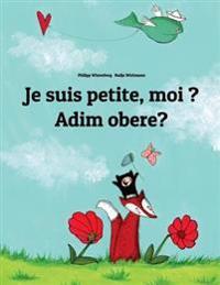 Je Suis Petite, Moi ? Adim Obere?: Un Livre d'Images Pour Les Enfants (Edition Bilingue Français-Igbo)