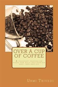 Over a Cup of Coffee: A Thought-Provoking Poetic Book for Ideas and Inspiration