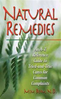 Natural Remedies: An A-Z Reference Guide to Tried-And-True Cures for Common Complaints