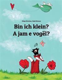 Bin Ich Klein? a Jam E Vogel?: Kinderbuch Deutsch-Albanisch (Zweisprachig/Bilingual)