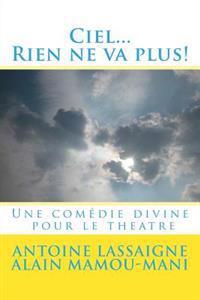 Ciel...Rien Ne Va Plus!: Une Comedie Divine Pour Le Theatre