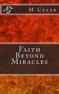 Faith Beyond Miracles