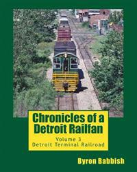 Chronicles of a Detroit Railfan: Volume 3, Detroit Terminal Railroad