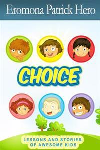 Choice: Lessons and Stories of Awesome Kids.