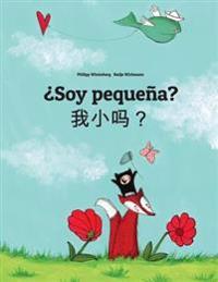 Soy Pequena? Wo Xiao Ma?: Libro Infantil Ilustrado Espanol-Chino Simplificado (Edicion Bilingue)
