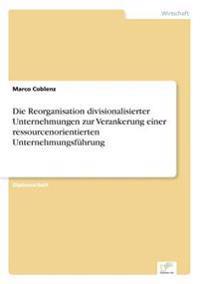 Die Reorganisation Divisionalisierter Unternehmungen Zur Verankerung Einer Ressourcenorientierten Unternehmungsfuhrung