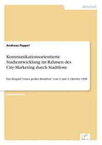 Kommunikationsorientierte Stadtentwicklung Im Rahmen Des City-Marketing Durch Stadtfeste