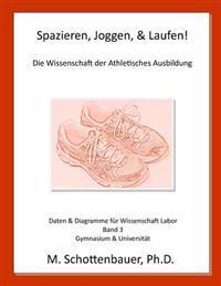 Spazieren, Joggen, & Laufen: Die Wissenschaft Der Athletisches Ausbildung: Daten & Diagramme Fur Wissenschaft Labor: Band 3