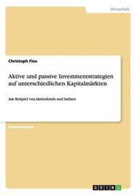 Aktive Und Passive Investmentstrategien Auf Unterschiedlichen Kapitalmarkten