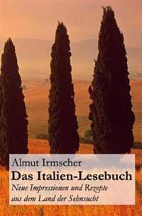 Das Italien-Lesebuch: Neue Impressionen Aus Dem Land Der Sehnsucht