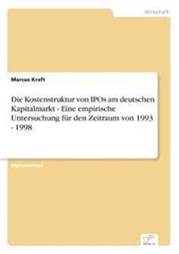 Die Kostenstruktur Von IPOs Am Deutschen Kapitalmarkt - Eine Empirische Untersuchung Fur Den Zeitraum Von 1993 - 1998