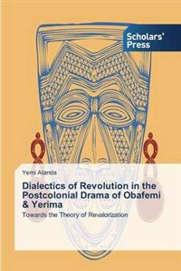 Dialectics of Revolution in the Postcolonial Drama of Obafemi & Yerima
