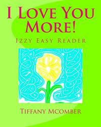 I Love You More!: A Little Izzy Reader