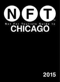 Not for Tourists 2015 Guide to Chicago