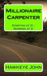 Millionaire Carpenter: Starting at 21 - Married at 21