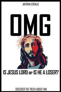 Omg: Is Jesus Lord or Is He a Loser?: Discover the Truth about Him.