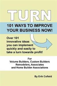 Turn - 101 Ways to Improve Your Business Now!: 101 Ways to Improve Your Business Now!