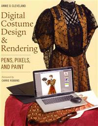 Digital Costume Design & Rendering: Pens, Pixels, and Paint