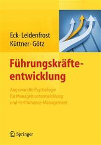 Fuhrungskrafteentwicklung: Angewandte Psychologie Fur Managemententwicklung Und Performance-Management