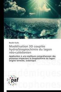 Modelisation 3D Couplee Hydro/Biogeochimie Du Lagon Neo-Caledonien