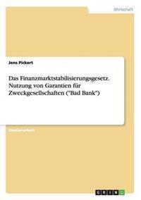 """Das Finanzmarktstabilisierungsgesetz. Nutzung Von Garantien Fur Zweckgesellschaften (""""Bad Bank"""")"""