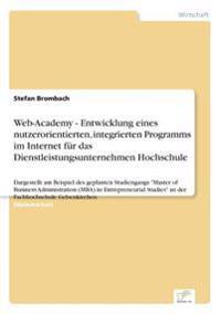 Web-Academy - Entwicklung Eines Nutzerorientierten, Integrierten Programms Im Internet Fur Das Dienstleistungsunternehmen Hochschule