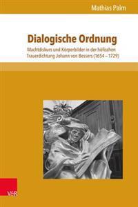 Dialogische Ordnung: Machtdiskurs Und Korperbilder in Der Hofischen Trauerdichtung Johann Von Bessers (1654-1729)