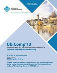 Ubicomp 13 Proceedings of the 2013 ACM International Joint Conference on Pervasive and Ubiquitous Computing