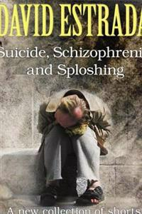 Suicide, Schizophrenia and Sploshing