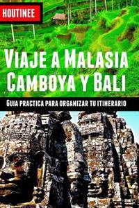 Viaje a Malasia, Camboya y Bali - Turismo Facil y Por Tu Cuenta: Guia Practica Para Organizar Tu Itinerario