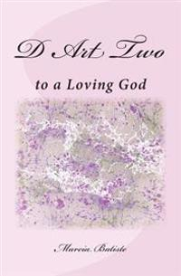 D Art Two: To a Loving God
