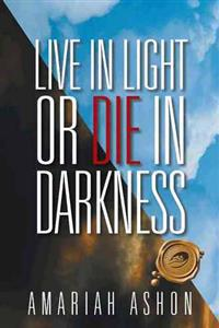 Live in Light or Die in Darkness